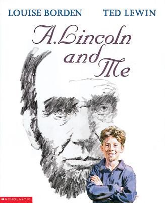 A. Lincoln and Me By Borden, Louise/ Lewin, Ted (ILT)