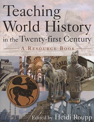 Teaching World History in the Twenty-First Century By Roupp, Heidi (EDT)
