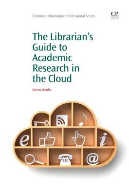 The Librarian's Guide to Academic Research in the Cloud By Ovadia, Steven